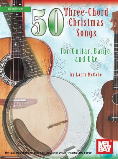 50 Three Chord Christmas Songs For Guitar Banjo And Uke Larry Mccabe