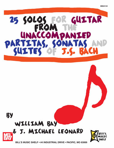 25 Solos for Guitar of J.S. Bach by William Bay & J. Michael Leonard