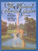 The Natural Classical Guitar, by Lee F Ryan